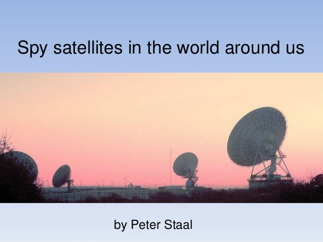 Spy satellites in the world around us            by Peter Staal