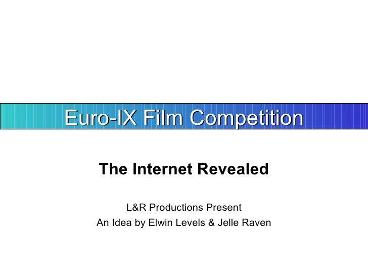 The Internet Revealed Euro-IX Film Competition L&R Productions Present An Idea by Elwin Levels & Jelle Raven