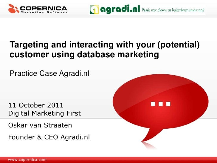 Targeting and interacting with your (potential) customer using database marketing<br />Practice Case Agradi.nl<br />11 Oct...