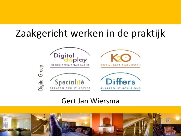 Zaakgericht werken in de praktijk               Gert Jan Wiersma