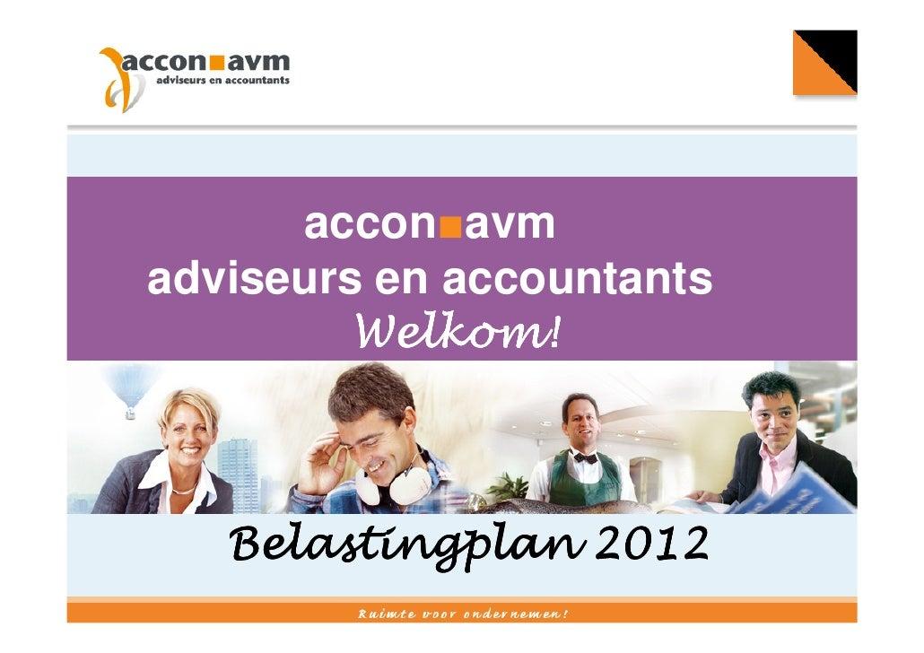 accon■avmadviseurs en accountants         Welkom!   Belastingplan 2012
