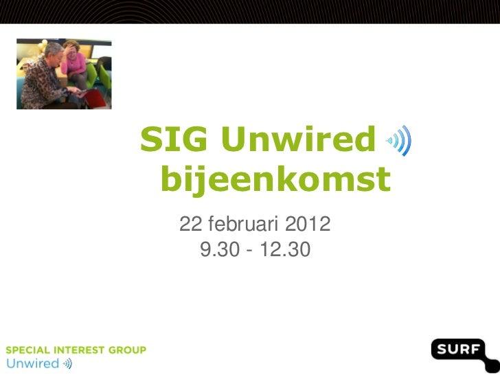SIG Unwired bijeenkomst 22 februari 2012   9.30 - 12.30