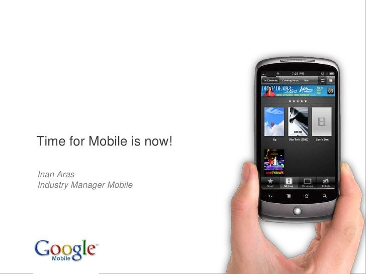 Time for Mobile is now!<br />Inan Aras<br />Industry Manager Mobile<br />