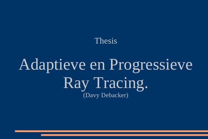 Thesis   Adaptieve en Progressieve       Ray Tracing.          (Davy Debacker)
