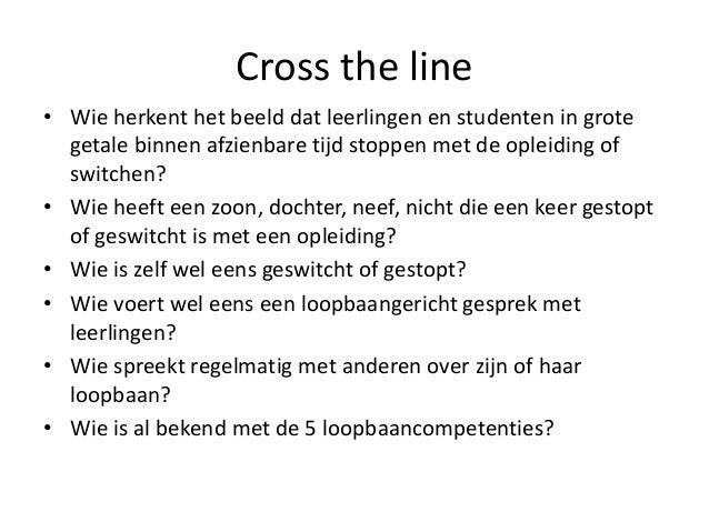 Cross the line• Wie herkent het beeld dat leerlingen en studenten in grote  getale binnen afzienbare tijd stoppen met de o...