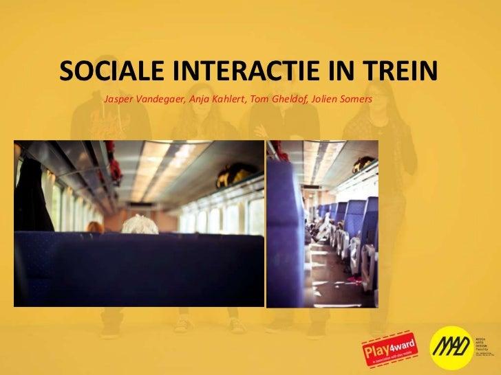 SOCIALE INTERACTIE IN TREIN<br />Jasper Vandegaer, Anja Kahlert, Tom Gheldof, Jolien Somers<br />