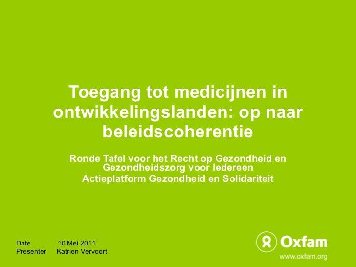 Toegang tot medicijnen in ontwikkelingslanden: op naar beleidscoherentie Ronde Tafel voor het Recht op Gezondheid en Gezon...