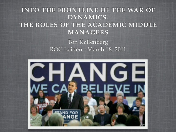 INTO THE FRONTLINE OF THE WAR OF            DYNAMICS.THE ROLES OF THE ACADEMIC MIDDLE            MANAGERS            Ton K...