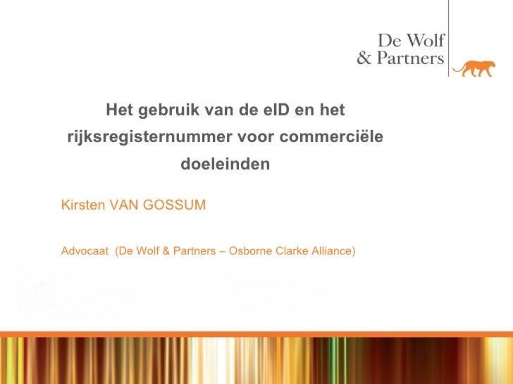 Het gebruik van de eID en het rijksregisternummer voor commerciële doeleinden Kirsten VAN GOSSUM Advocaat  (De Wolf & Part...