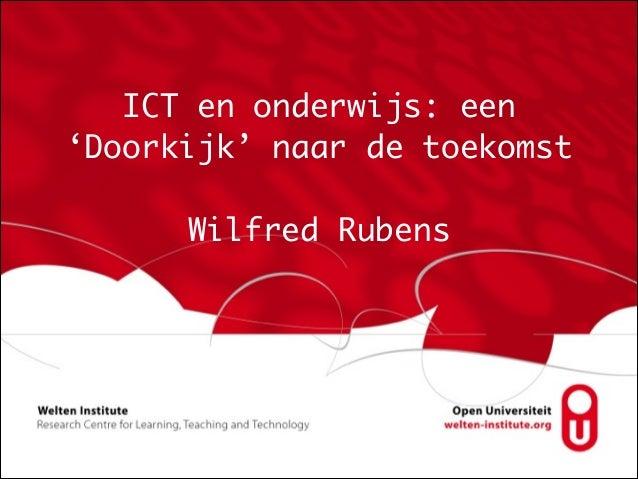 ICT en onderwijs: een 'Doorkijk' naar de toekomst ! Wilfred Rubens