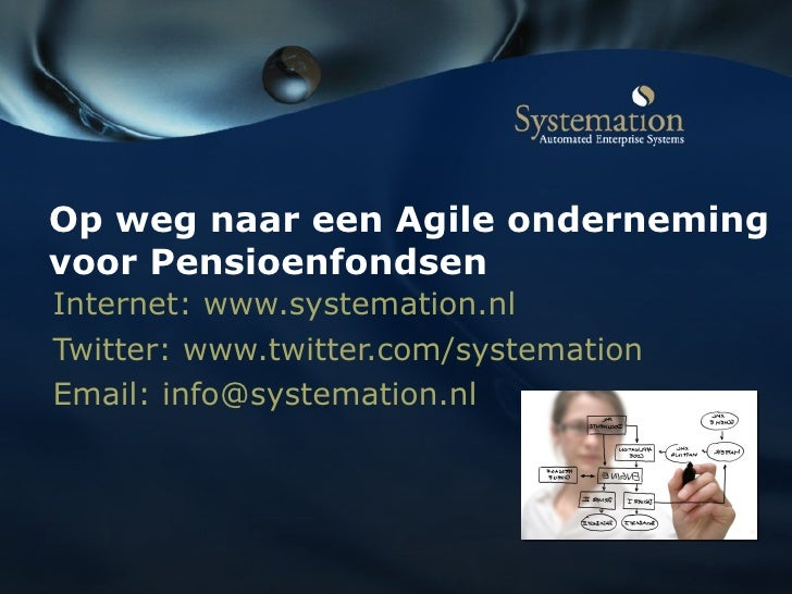 Op weg naar een Agile onderneming voor Pensioenfondsen Internet: www.systemation.nl Twitter: www.twitter.com/systemation E...