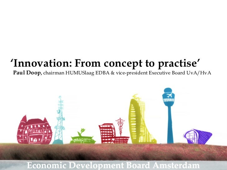 ' Innovation: From concept to practise' Paul Doop ,  chairman HUMUSlaag EDBA & vice-president Executive Board UvA/HvA