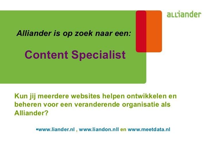 Alliander is op zoek naar een:   Content Specialist <ul><li>Kun jij meerdere websites helpen ontwikkelen en beheren voor e...