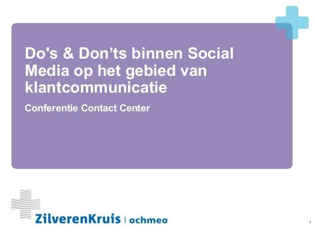 Dos & Don'ts binnen SocialMedia op het gebied vanklantcommunicatieConferentie Contact Center                              1