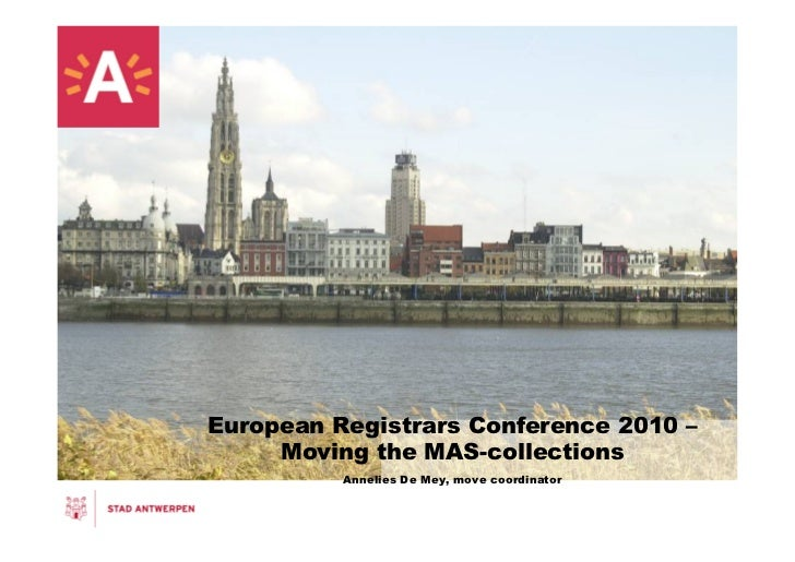 European Registrars Conference 2010 –     Moving the MAS-collections          Annelies De Mey, move coordinator
