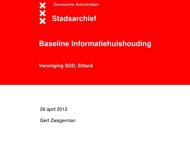 StadsarchiefBaseline InformatiehuishoudingVereniging SOD, Sittard26 april 2012Gert Zwagerman