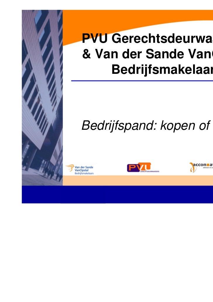 PVU Gerechtsdeurwaarders& Van der Sande VanOpstal    BedrijfsmakelaarsBedrijfspand: kopen of huren?                       ...