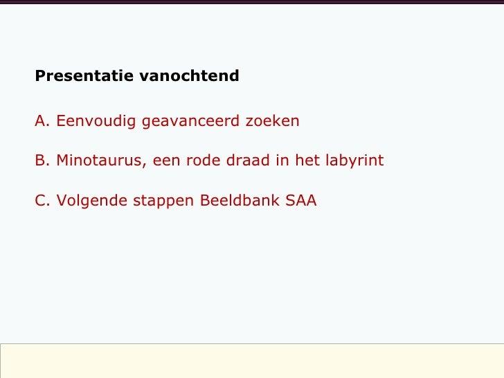 A. Eenvoudig geavanceerd zoeken B. Minotaurus, een rode draad in het labyrint C. Volgende stappen Beeldbank SAA Presentati...