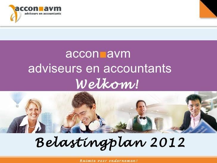 accon ■ avm  adviseurs en accountants Welkom! Belastingplan 2012