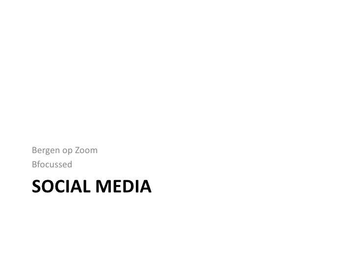 Social Media<br />Bergen op Zoom<br />Bfocussed<br />