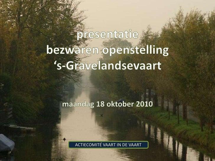 presentatie<br />bezwaren openstelling<br />'s-Gravelandsevaart<br />maandag 18 oktober 2010<br />ACTIECOMITÉ VAART IN DE ...