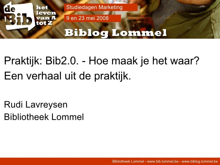 Presentatie studiedag Marketing - Bib2.0 praktijk: biblog Lommel