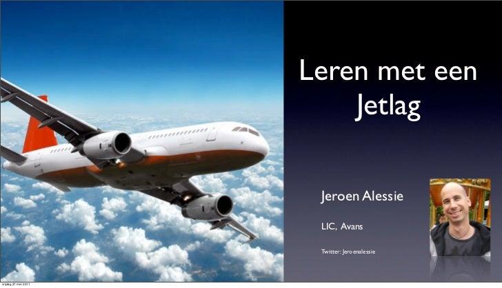 Leren met een                          Jetlag                       Jeroen Alessie                       LIC, Avans       ...