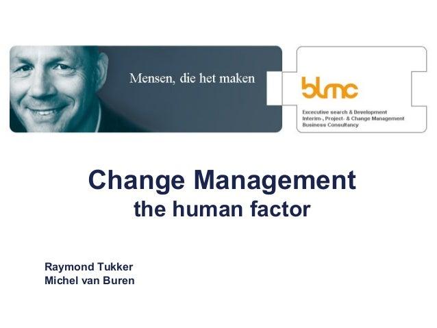 Change Management the human factor Raymond Tukker Michel van Buren