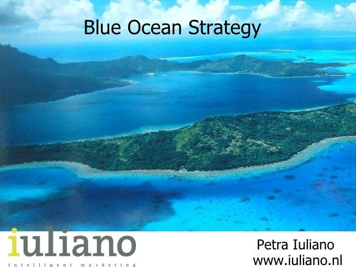 Petra Iuliano   www.iuliano.nl Blue Ocean Strategy