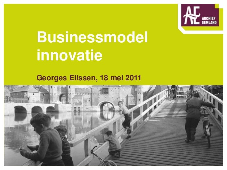 Businessmodel innovatieGeorges Elissen, 18 mei 2011<br />Evt. Subtitel in 28pt<br />