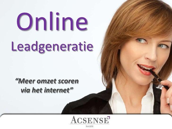 """Online<br />Leadgeneratie<br />""""Meer omzet scorenvia het internet""""<br />"""