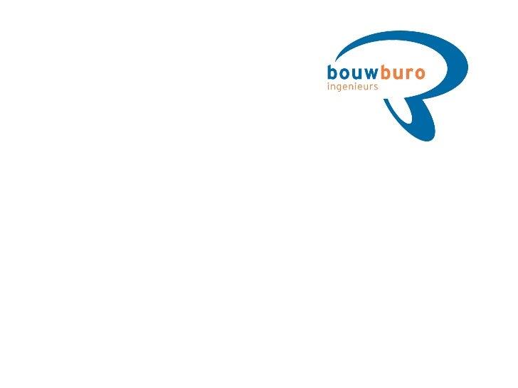 Bedrijfspresentatie                    Bouwburo Ingenieurs                                  2011  R.J. Schavemaker (techni...