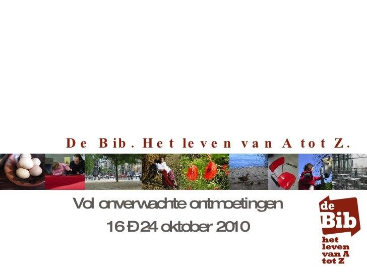 De Bib. Het leven van A tot Z.  Vol onverwachte ontmoetingen 16 – 24 oktober 2010