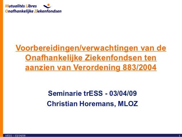 Voorbereidingen/verwachtingen van de          Onafhankelijke Ziekenfondsen ten          aanzien van Verordening 883/2004  ...