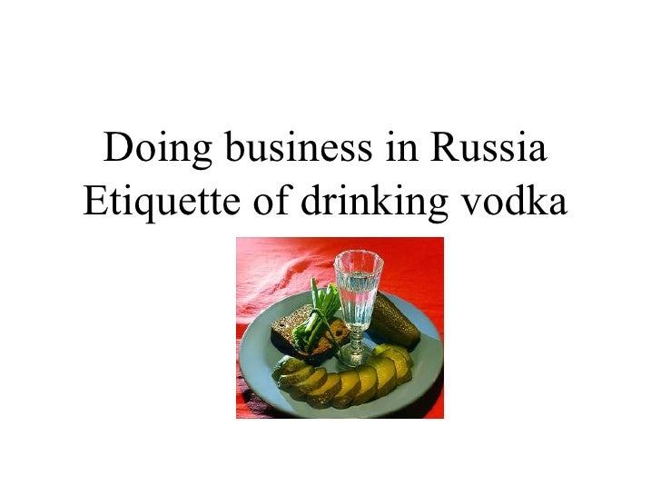 Doing business in Russia Etiquette of drinking vodka
