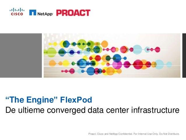"""""""The Engine"""" FlexPodDe ultieme converged data center infrastructure                      Proact, Cisco and NetApp Confiden..."""