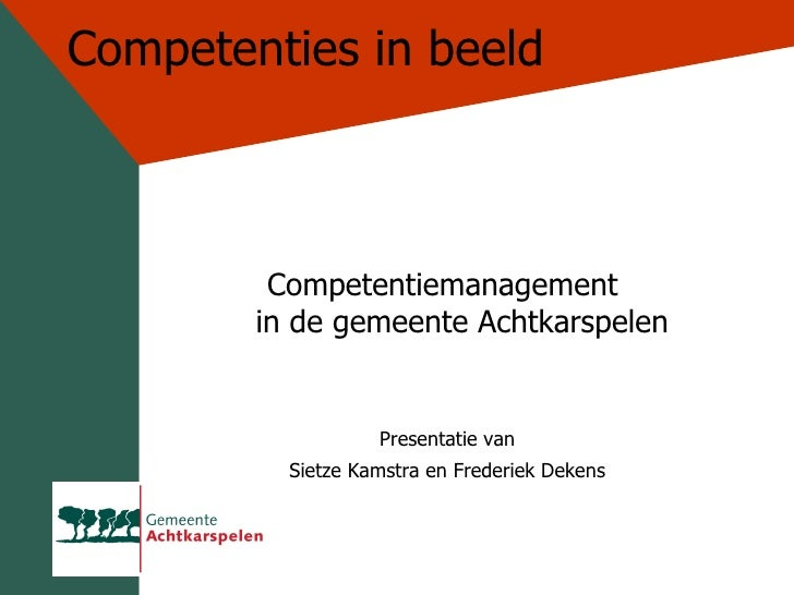 Competenties in beeld <ul><li>Competentiemanagement  in de gemeente Achtkarspelen </li></ul><ul><li>Presentatie van </li><...