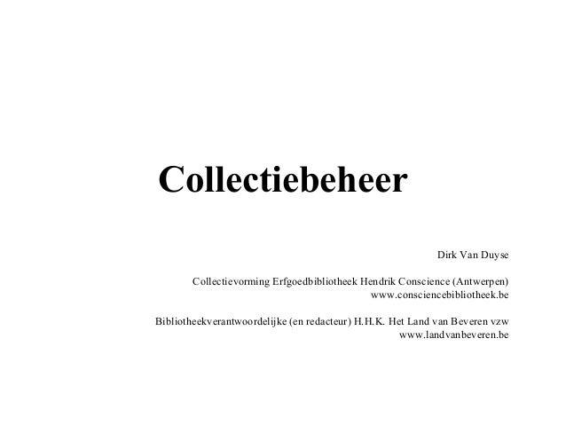 Collectiebeheer Dirk Van Duyse Collectievorming Erfgoedbibliotheek Hendrik Conscience (Antwerpen) www.consciencebibliothee...