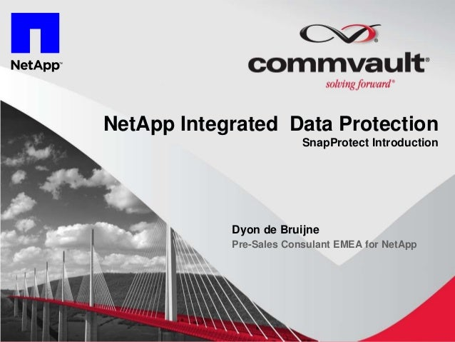 NetApp Integrated Data Protection                         SnapProtect Introduction            Dyon de Bruijne            P...