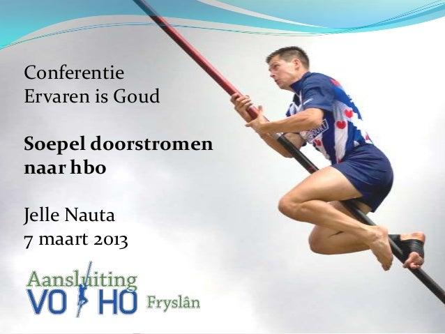 ConferentieErvaren is GoudSoepel doorstromennaar hboJelle Nauta7 maart 2013