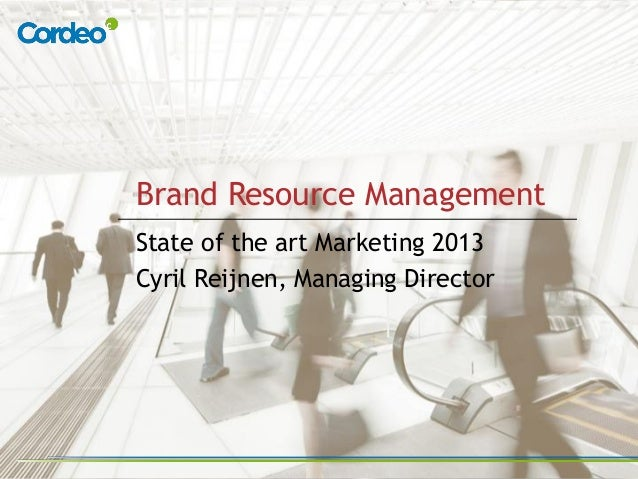Brand Resource ManagementState of the art Marketing 2013Cyril Reijnen, Managing Director