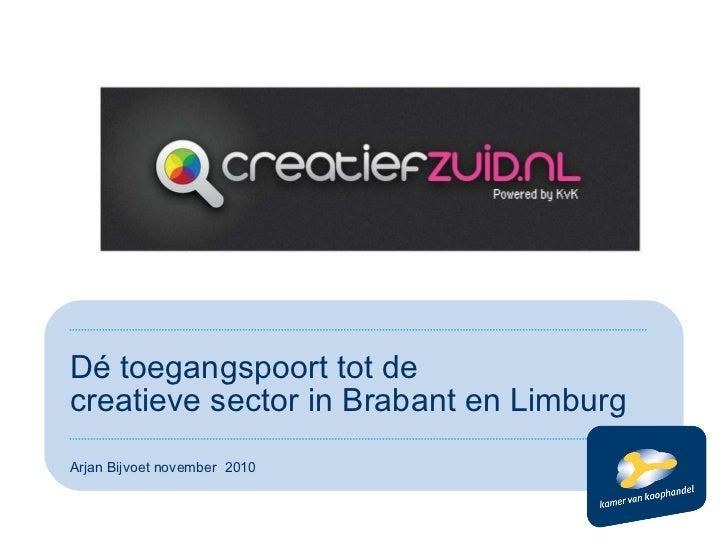 Dé toegangspoort tot de  creatieve sector in Brabant en Limburg Arjan Bijvoet november  2010