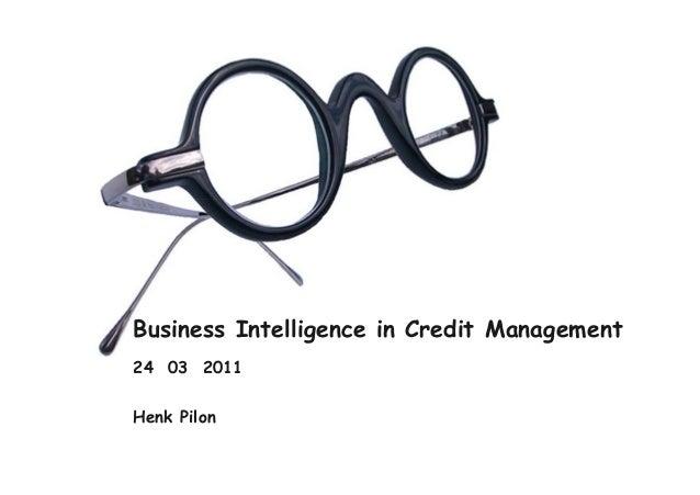 Business Intelligence in Credit Management 24 03 2011 Henk Pilon