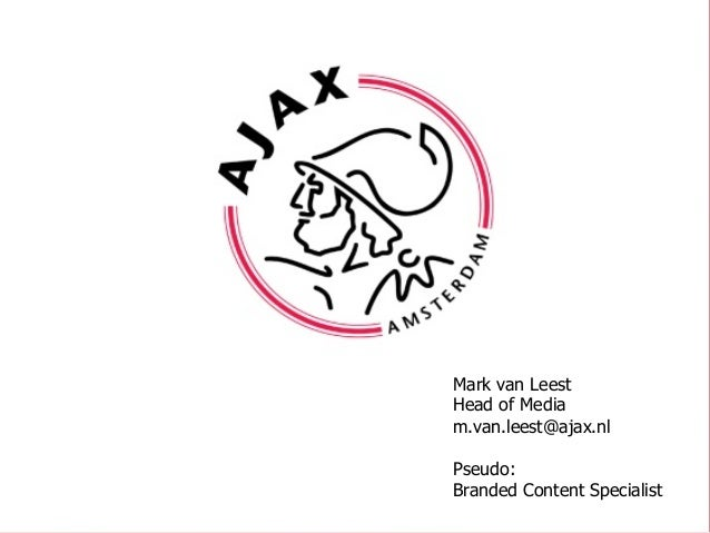 Mark van Leest Head of Media m.van.leest@ajax.nl Pseudo: Branded Content Specialist
