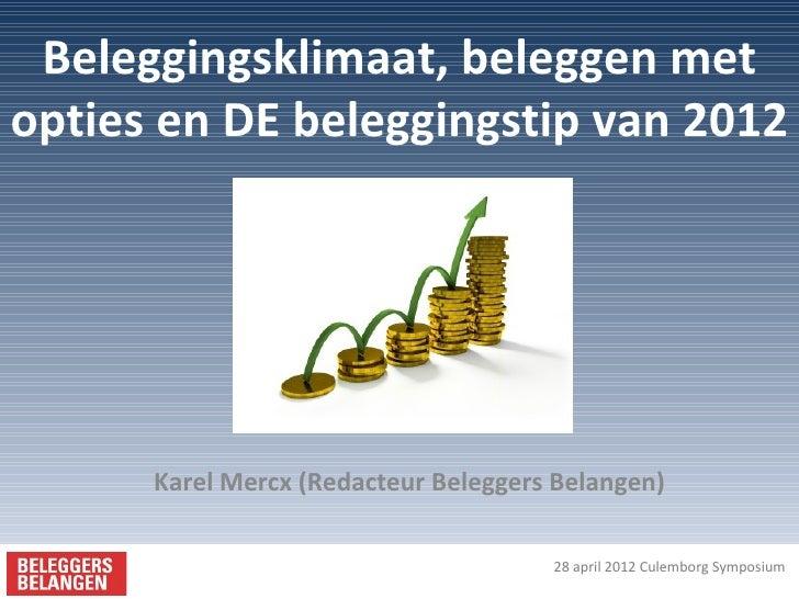 Beleggingsklimaat, beleggen metopties en DE beleggingstip van 2012      Karel Mercx (Redacteur Beleggers Belangen)        ...