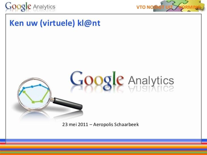 Ken uw (virtuele) kl@nt <ul><li>23 mei 2011 – Aeropolis Schaarbeek </li></ul>