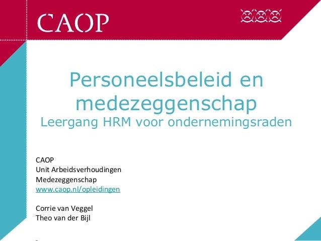 Personeelsbeleid en          medezeggenschap Leergang HRM voor ondernemingsradenCAOPUnit ArbeidsverhoudingenMedezeggenscha...