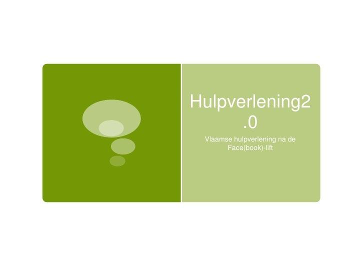 Hulpverlening2.0<br />Vlaamse hulpverlening na de <br />Face(book)-lift <br />