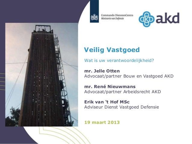 Veilig VastgoedWat is uw verantwoordelijkheid?mr. Jelle OttenAdvocaat/partner Bouw en Vastgoed AKDmr. René NieuwmansAdvoca...