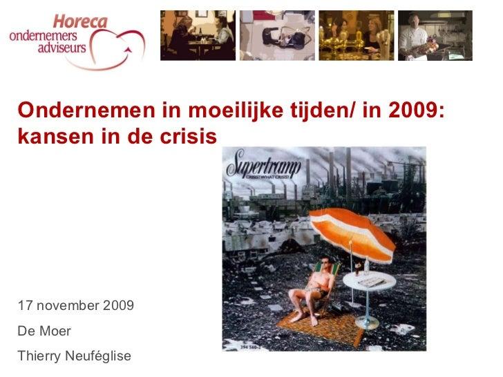 Ondernemen in moeilijke tijden/ in 2009: kansen in de crisis 17 november 2009 De Moer Thierry Neuféglise